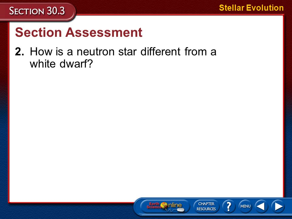Stellar Evolution Section Assessment 2. How is a neutron star different from a white dwarf