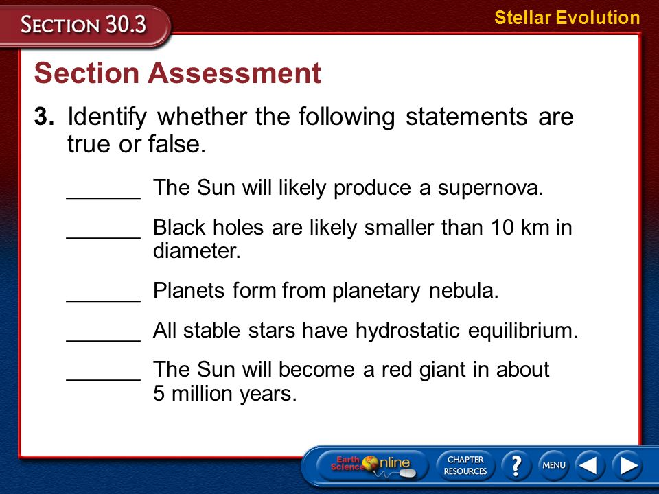 Stellar Evolution Section Assessment. 3. Identify whether the following statements are true or false.