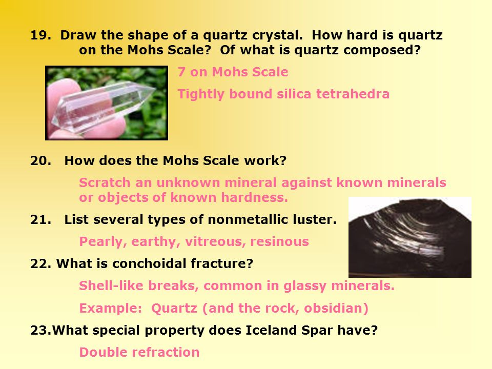 19. Draw the shape of a quartz crystal. How hard is quartz