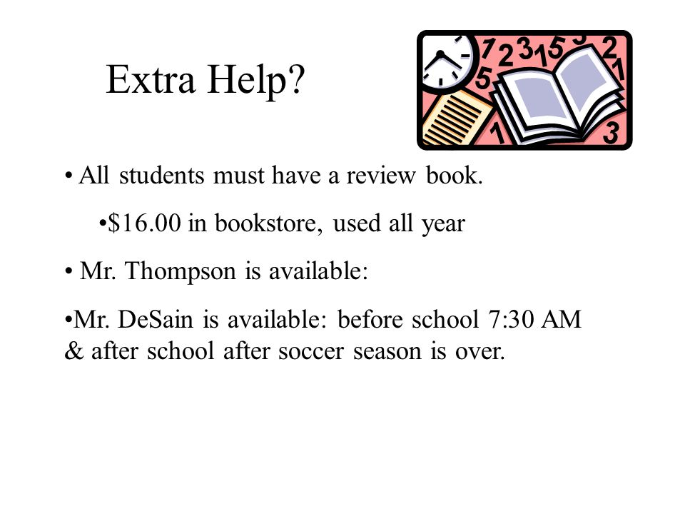 Extra Help All students must have a review book.
