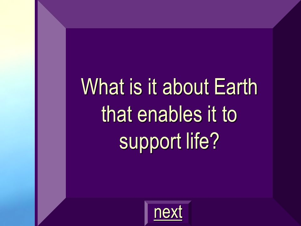 What is it about Earth that enables it to support life