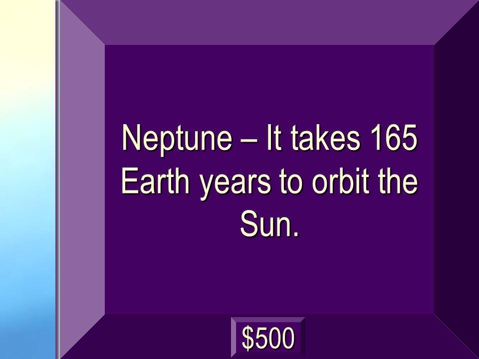 Neptune – It takes 165 Earth years to orbit the Sun.
