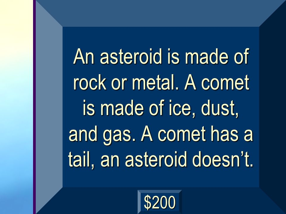 An asteroid is made of rock or metal