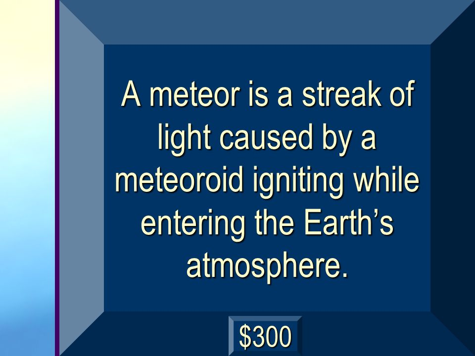 A meteor is a streak of light caused by a meteoroid igniting while entering the Earth's atmosphere.