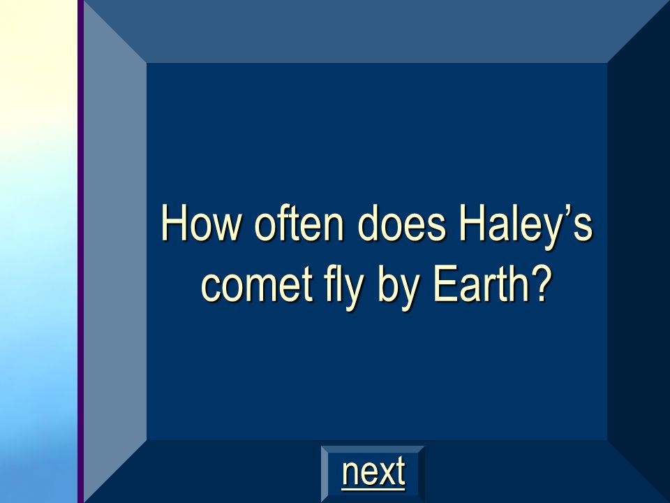 How often does Haley's comet fly by Earth