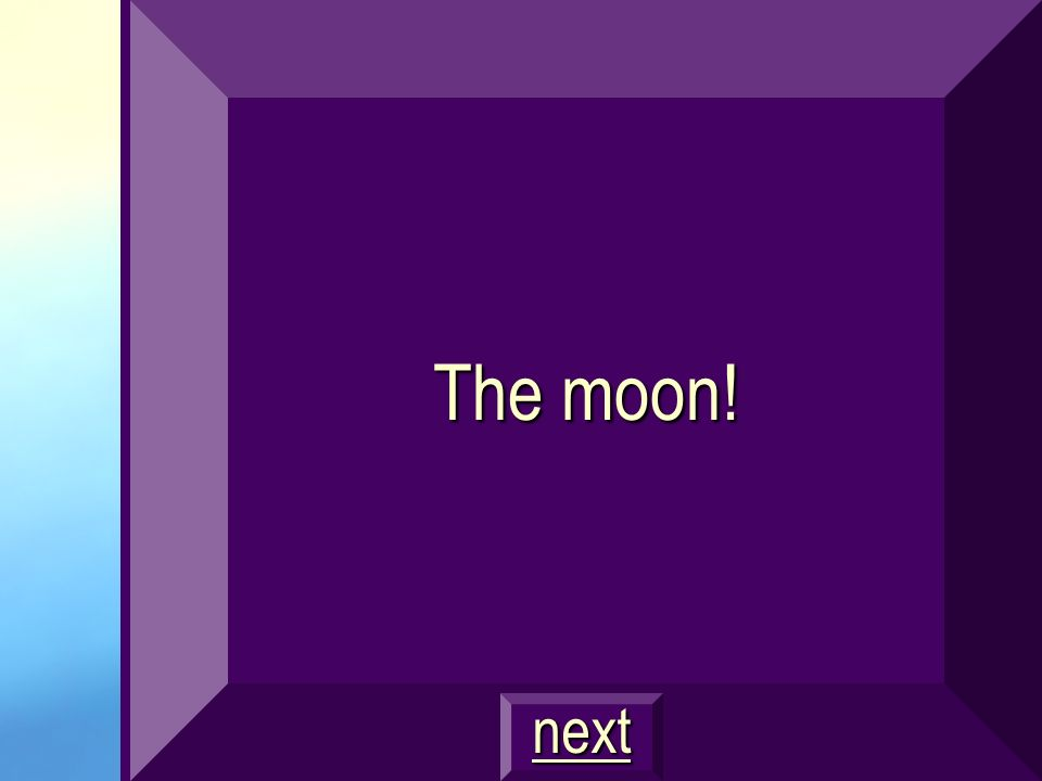 The moon! next