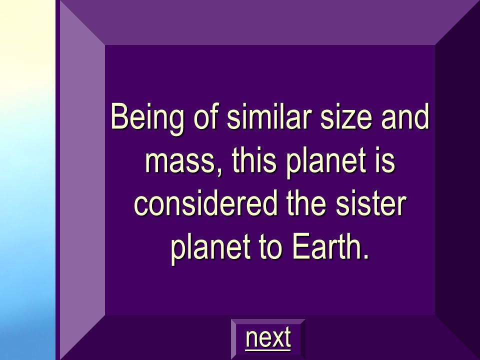 Being of similar size and mass, this planet is considered the sister planet to Earth.