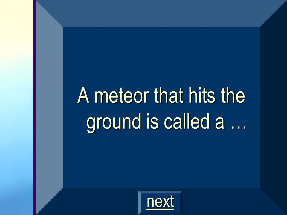 A meteor that hits the ground is called a …