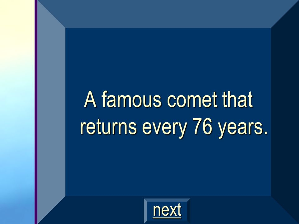 A famous comet that returns every 76 years.