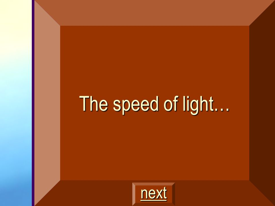 The speed of light… next