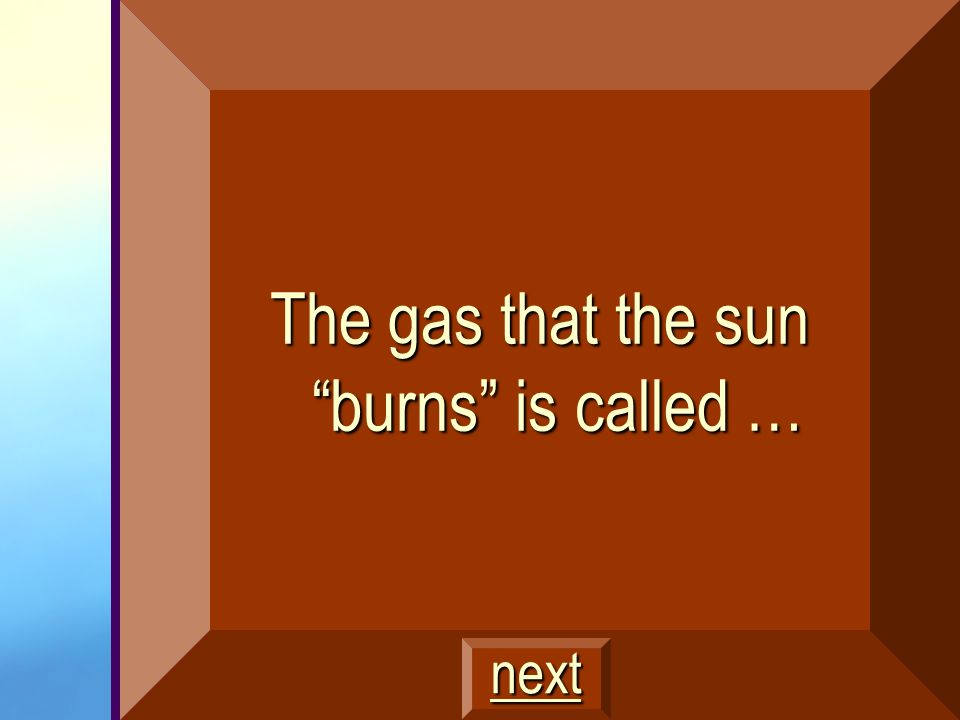 The gas that the sun burns is called …