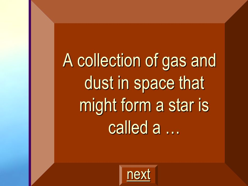 A collection of gas and dust in space that might form a star is called a …