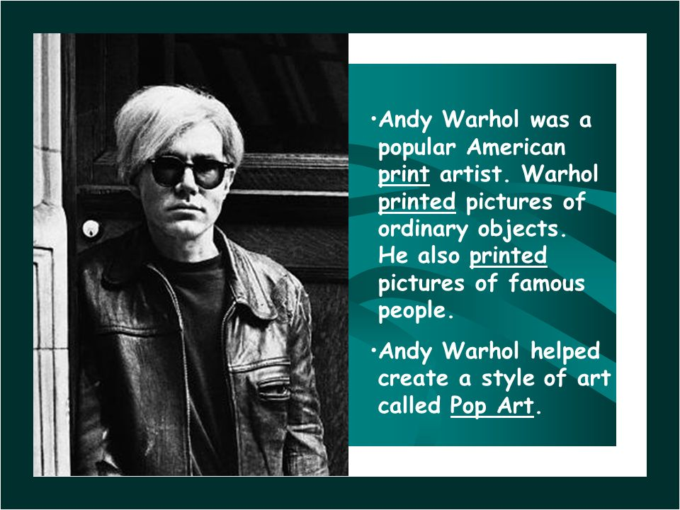 Andy Warhol was a popular American print artist