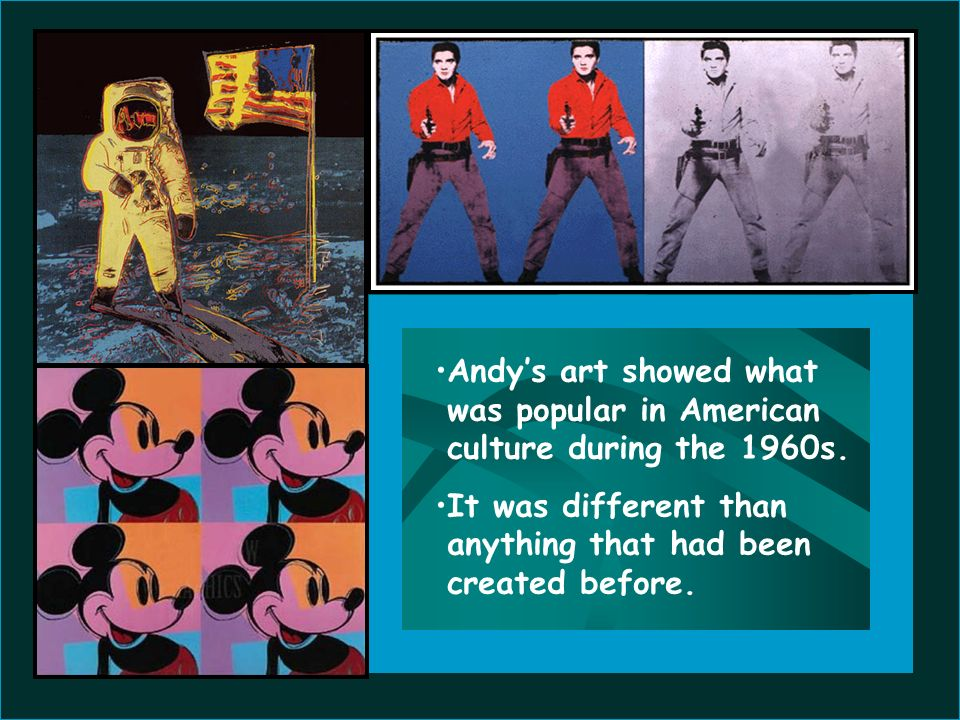 Andy's art showed what was popular in American culture during the 1960s.