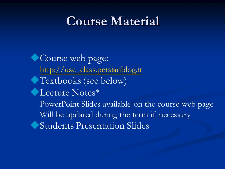 Course Material Course web page: Textbooks (see below) Lecture Notes*