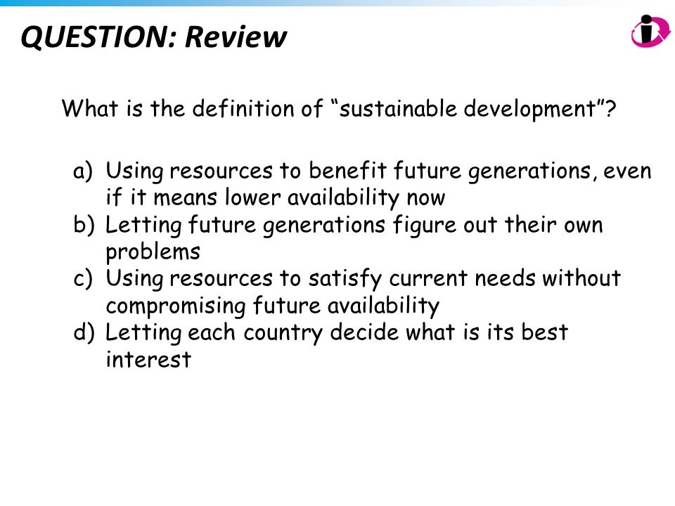 QUESTION: Review What is the definition of sustainable development