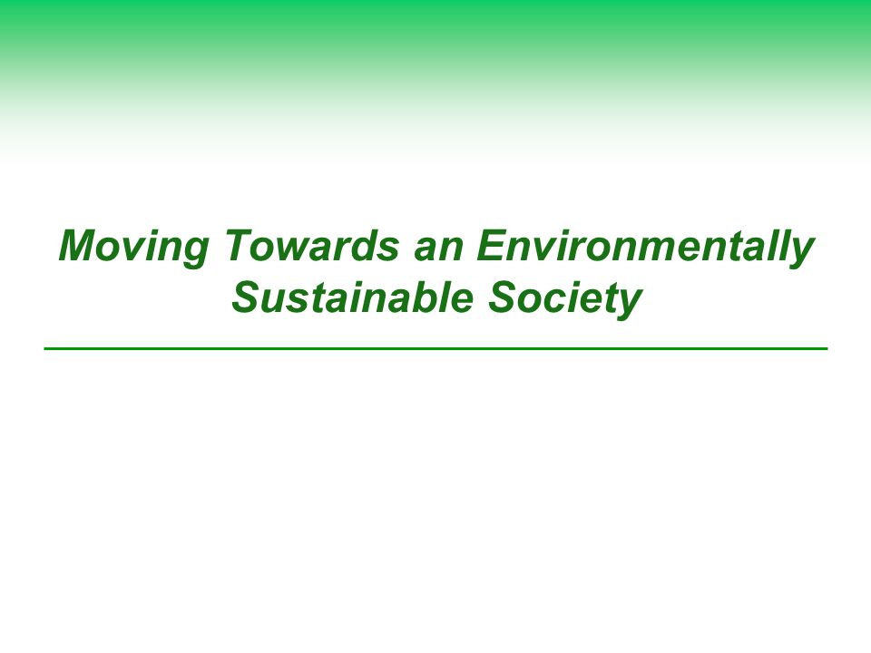 Moving Towards an Environmentally Sustainable Society