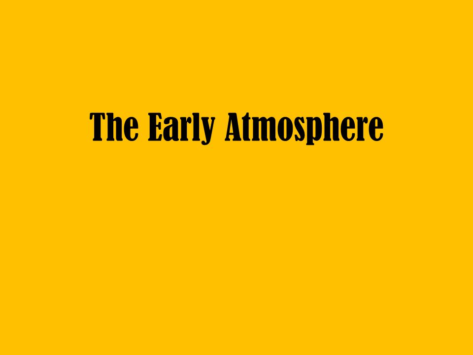 The Early Atmosphere