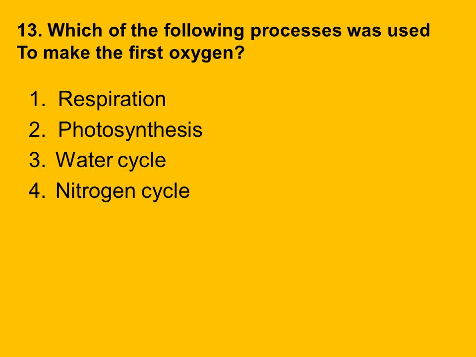 1. Respiration 2. Photosynthesis Water cycle Nitrogen cycle
