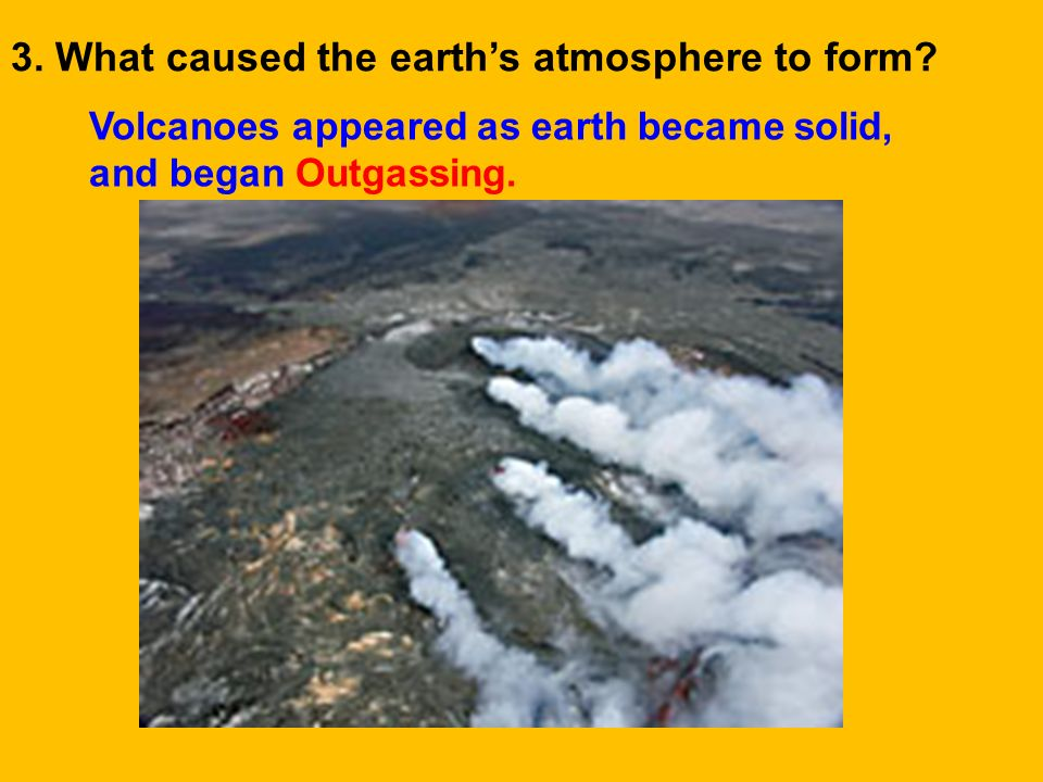 3. What caused the earth's atmosphere to form