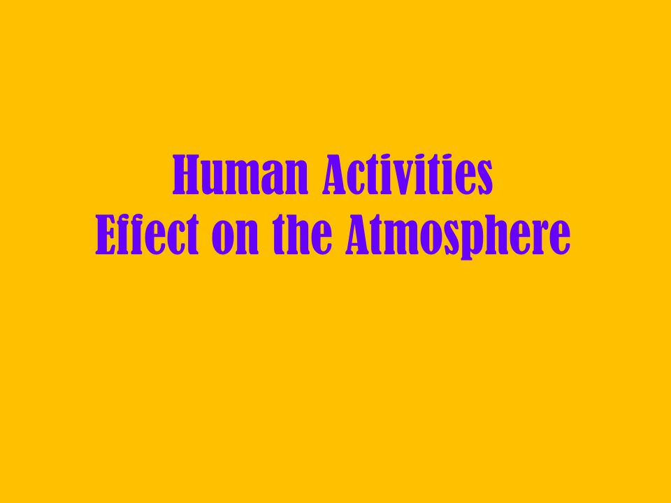 Human Activities Effect on the Atmosphere