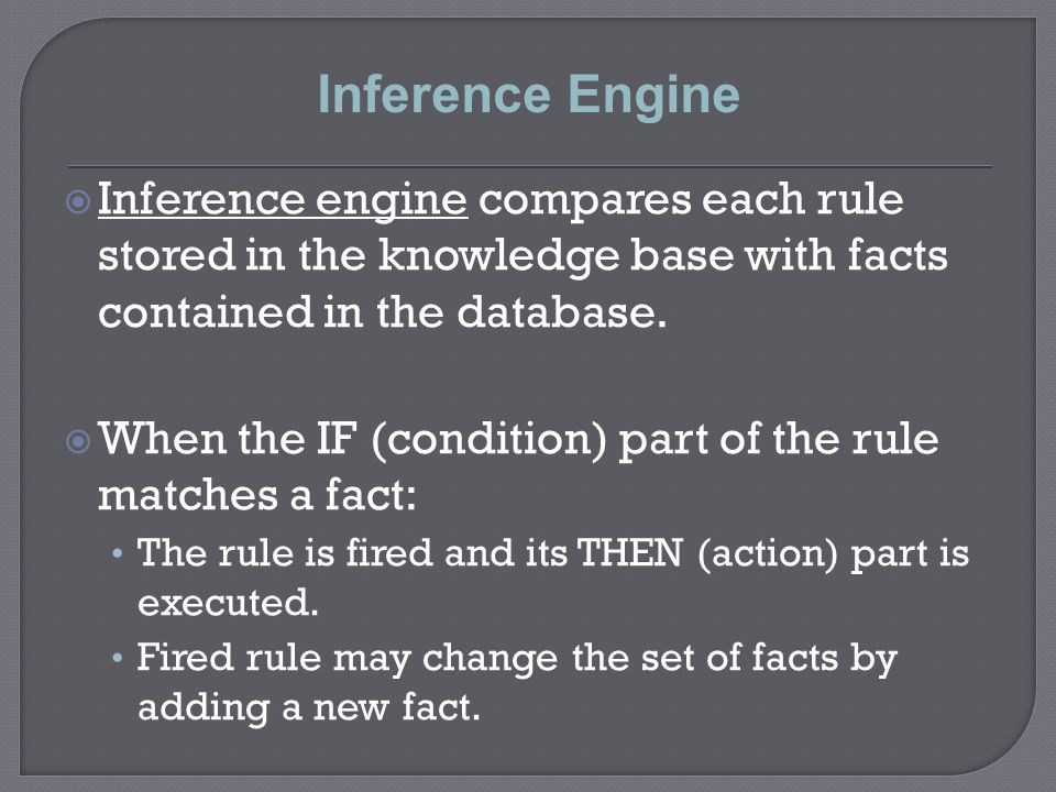 Inference Engine Inference engine compares each rule stored in the knowledge base with facts contained in the database.