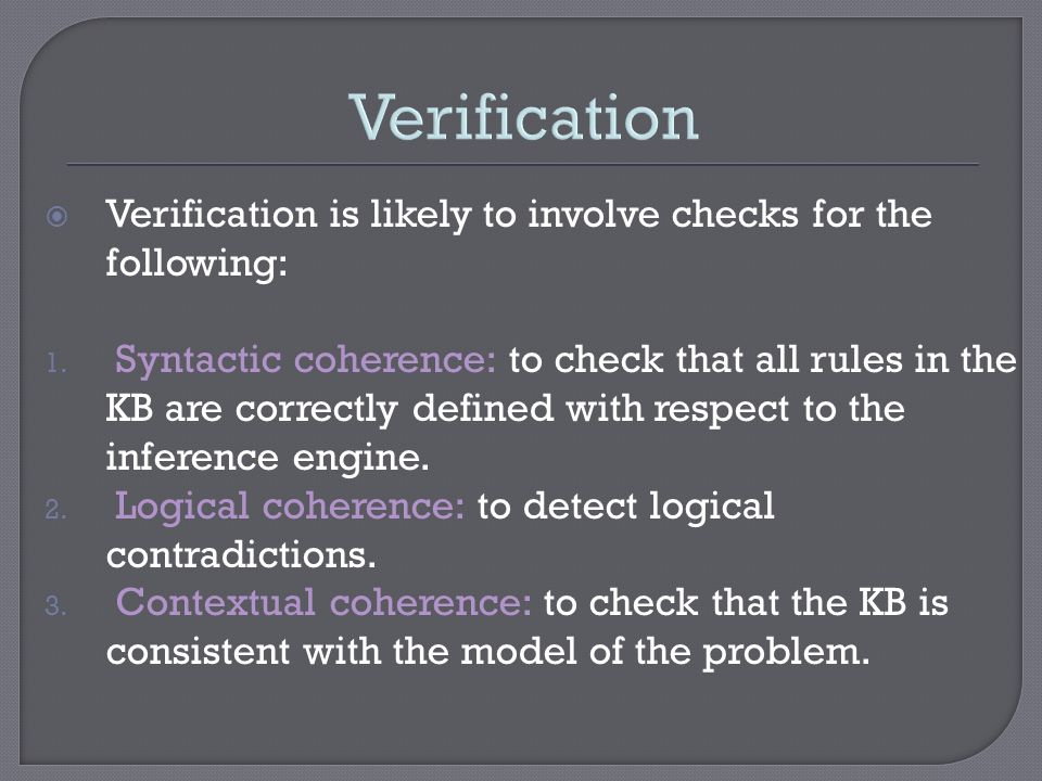 Verification Verification is likely to involve checks for the following: