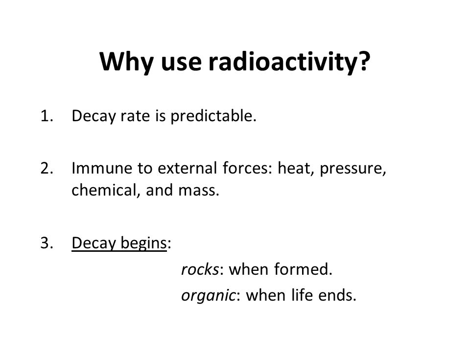 Why use radioactivity Decay rate is predictable.