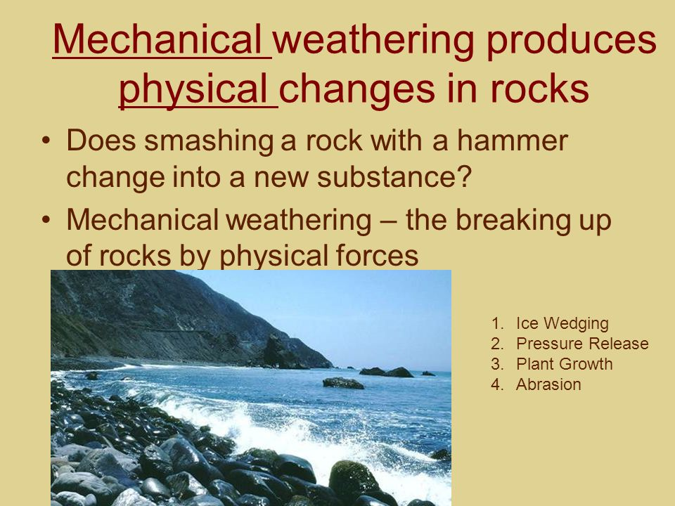 Mechanical weathering produces physical changes in rocks