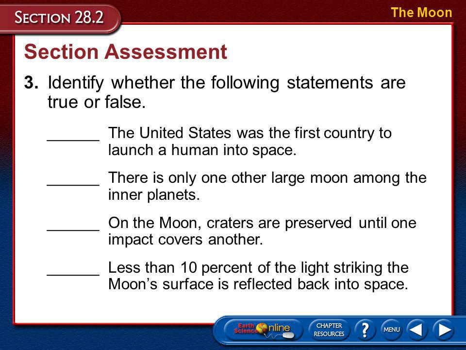 The Moon Section Assessment. 3. Identify whether the following statements are true or false.