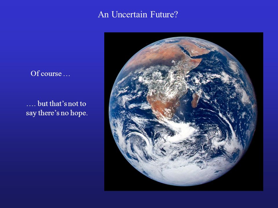 An Uncertain Future Of course …