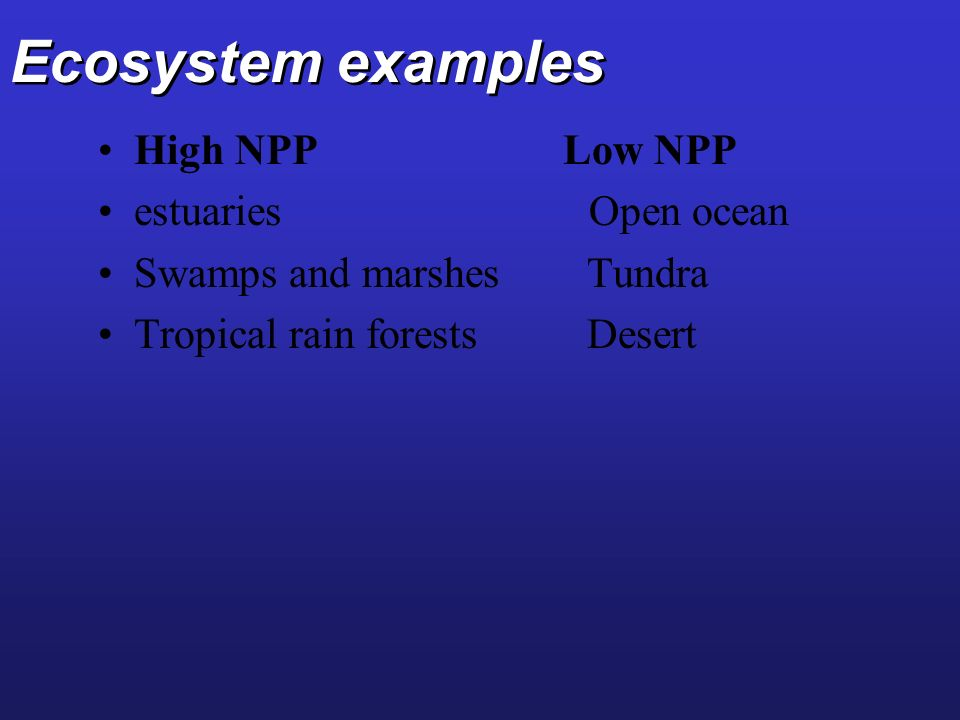 Ecosystem examples High NPP Low NPP estuaries Open ocean
