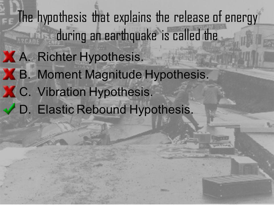 The hypothesis that explains the release of energy during an earthquake is called the