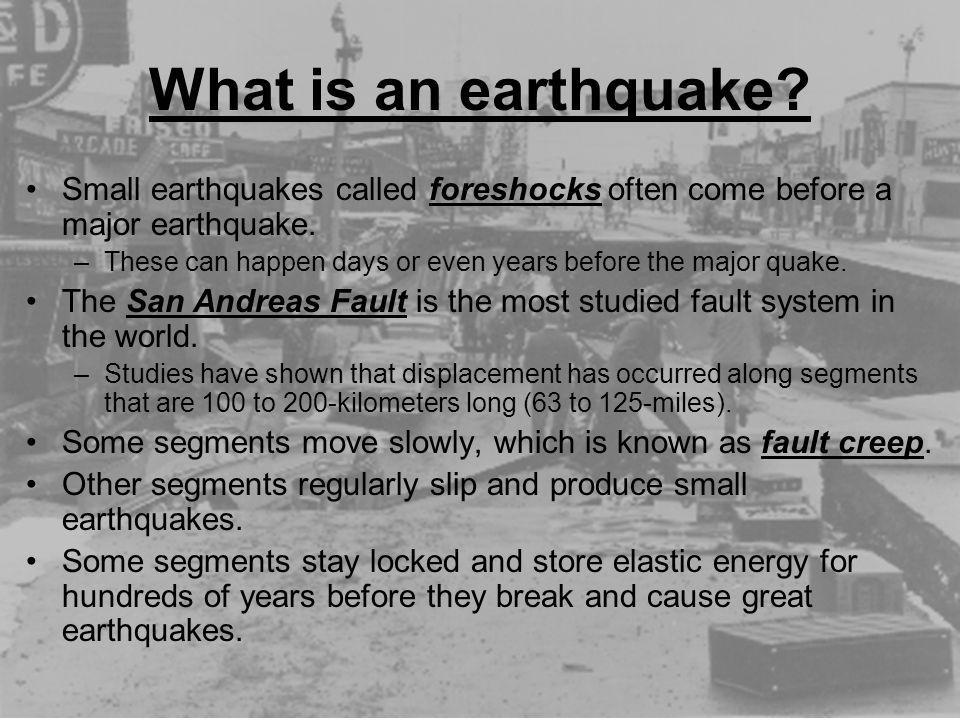 What is an earthquake Small earthquakes called foreshocks often come before a major earthquake.