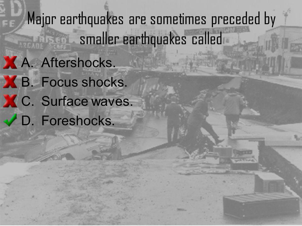 Major earthquakes are sometimes preceded by smaller earthquakes called