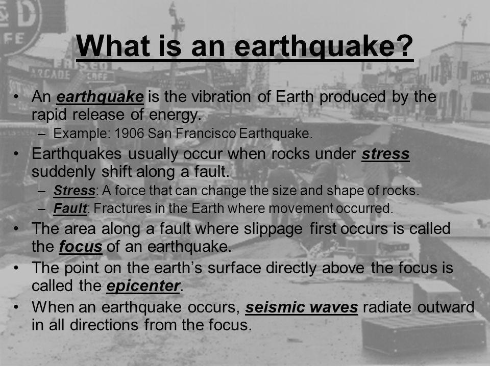 What is an earthquake An earthquake is the vibration of Earth produced by the rapid release of energy.