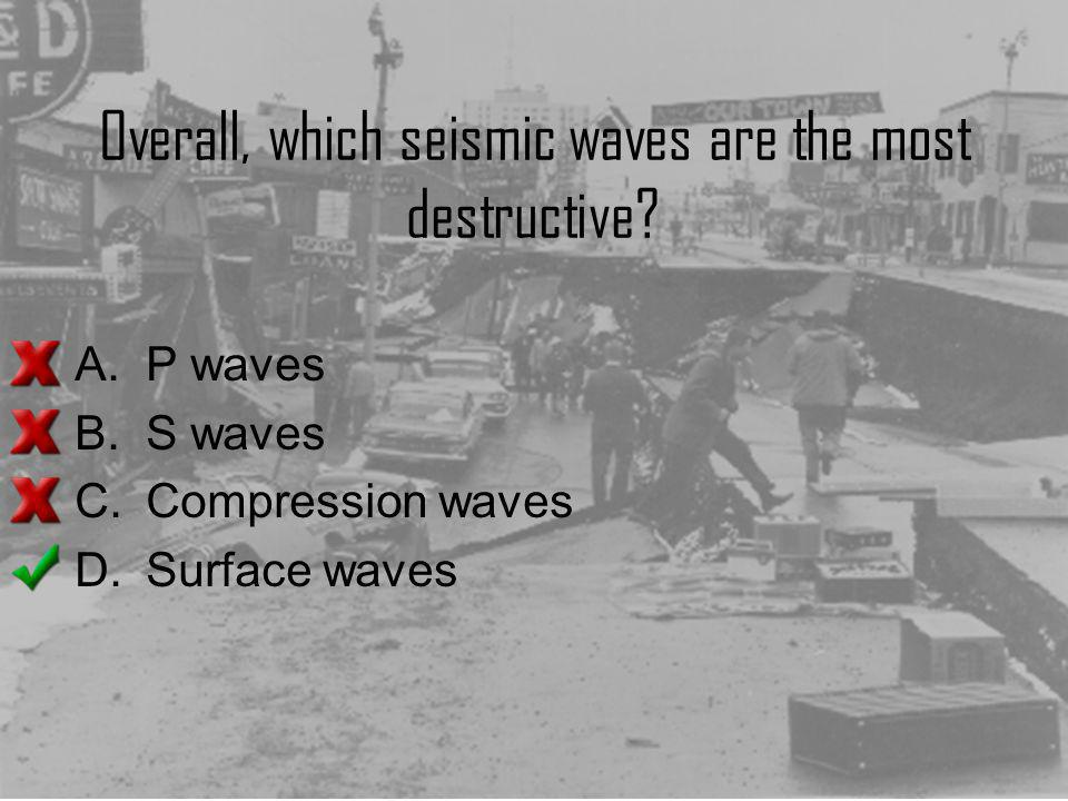 Overall, which seismic waves are the most destructive