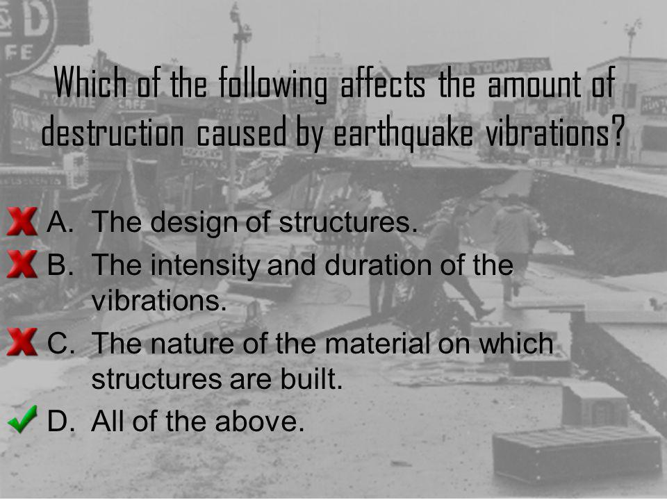 Which of the following affects the amount of destruction caused by earthquake vibrations