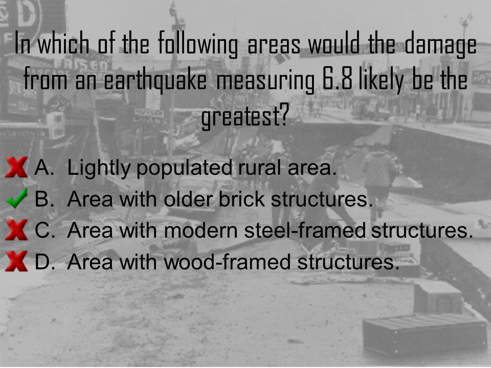 In which of the following areas would the damage from an earthquake measuring 6.8 likely be the greatest