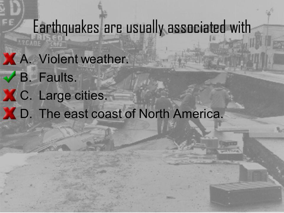 Earthquakes are usually associated with