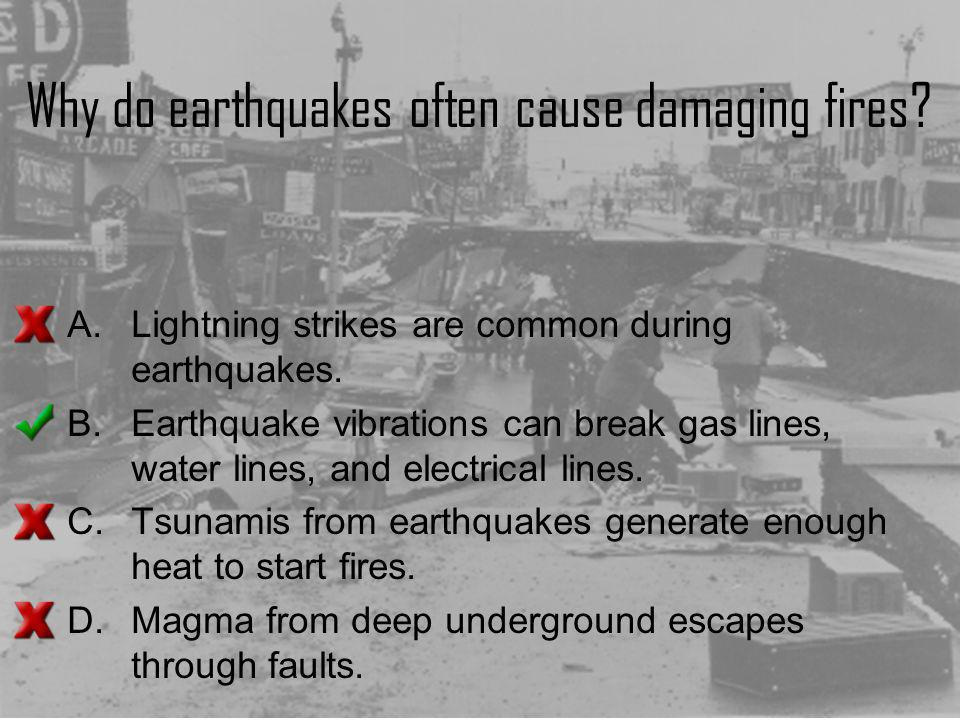 Why do earthquakes often cause damaging fires