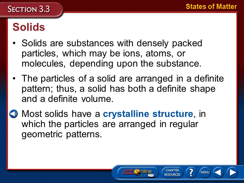 States of Matter Solids. Solids are substances with densely packed particles, which may be ions, atoms, or molecules, depending upon the substance.