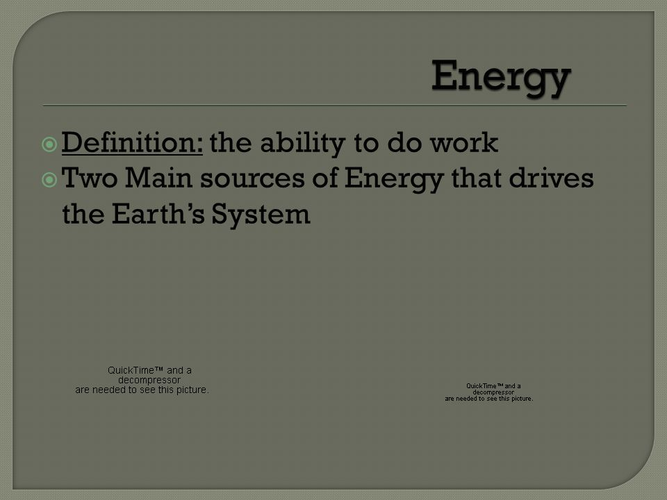 Energy Definition: the ability to do work