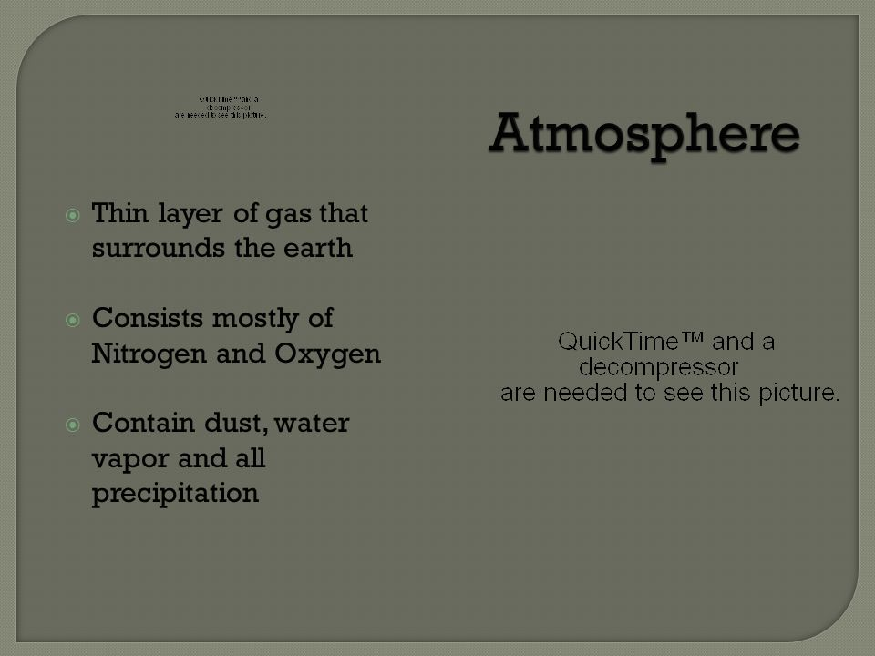Atmosphere Thin layer of gas that surrounds the earth