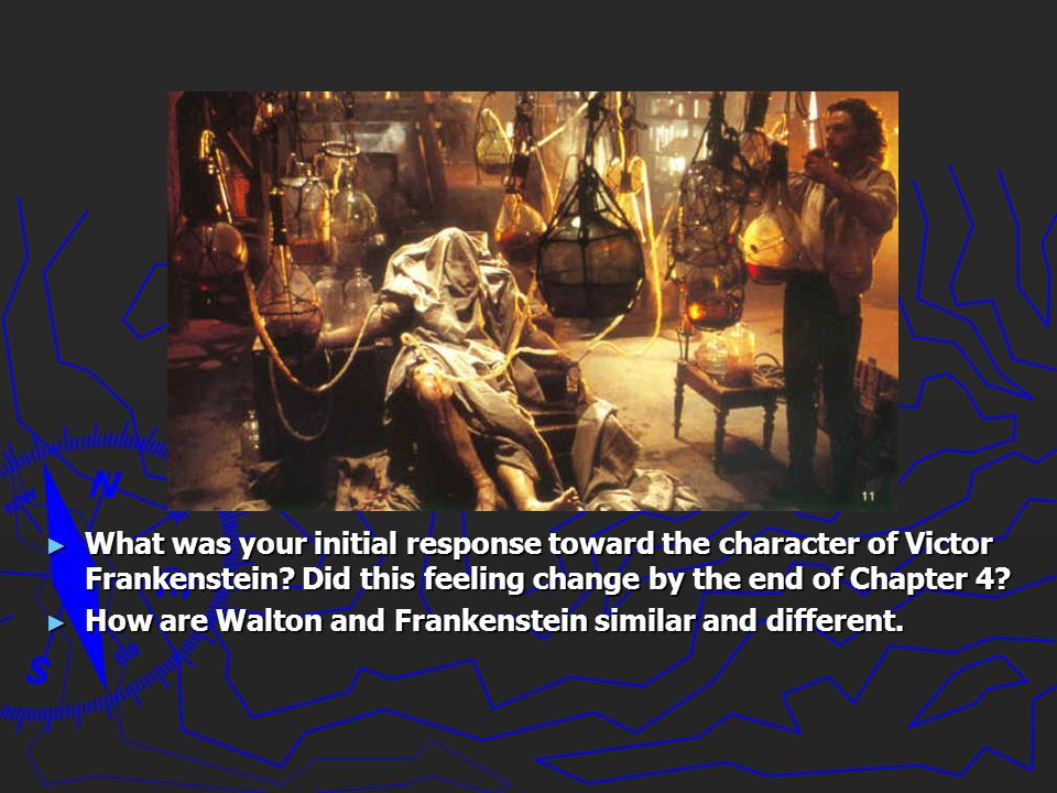 What was your initial response toward the character of Victor Frankenstein Did this feeling change by the end of Chapter 4