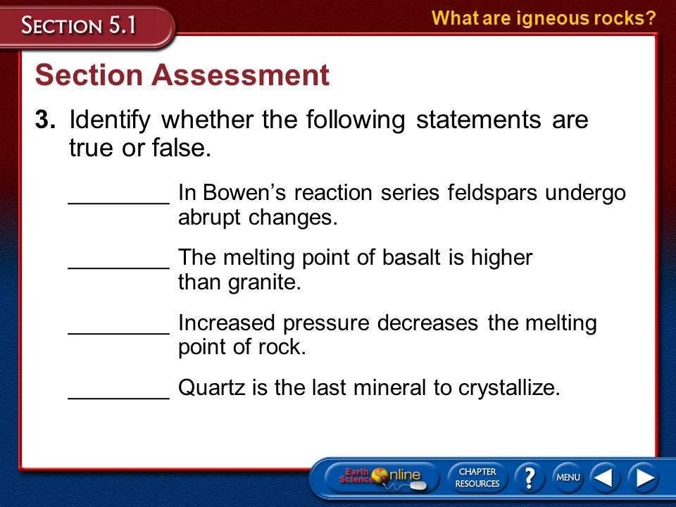 What are igneous rocks Section Assessment. 3. Identify whether the following statements are true or false.