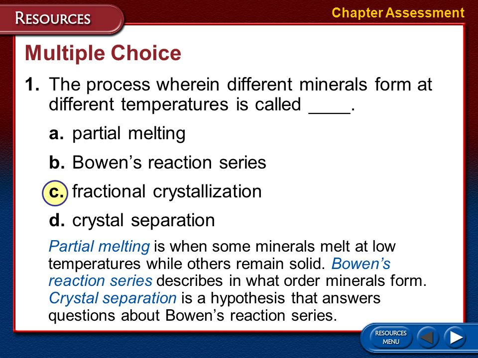 Chapter Assessment Multiple Choice. 1. The process wherein different minerals form at different temperatures is called ____.