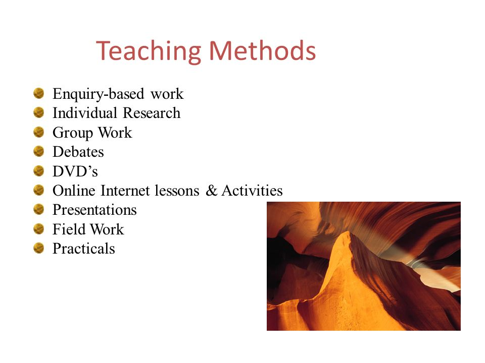 Teaching Methods Enquiry-based work Individual Research Group Work