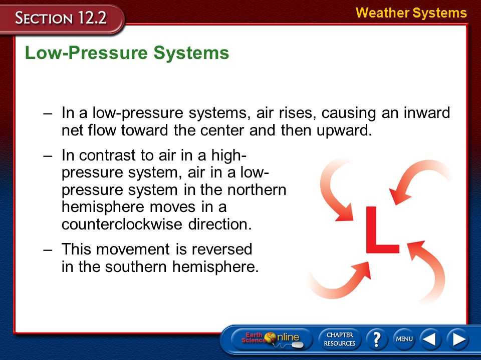 Weather Systems Low-Pressure Systems. In a low-pressure systems, air rises, causing an inward net flow toward the center and then upward.