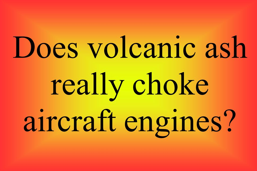 Does volcanic ash really choke aircraft engines